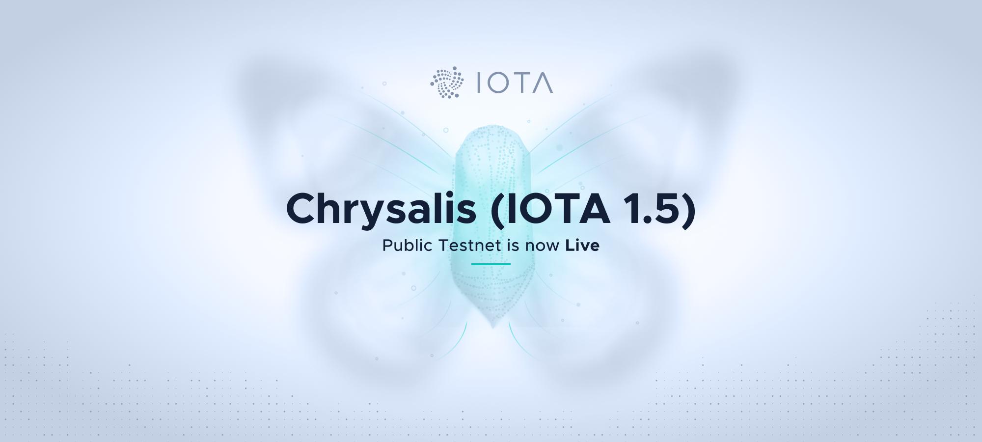 Chrysalis (IOTA 1.5) Public Testnet is Live