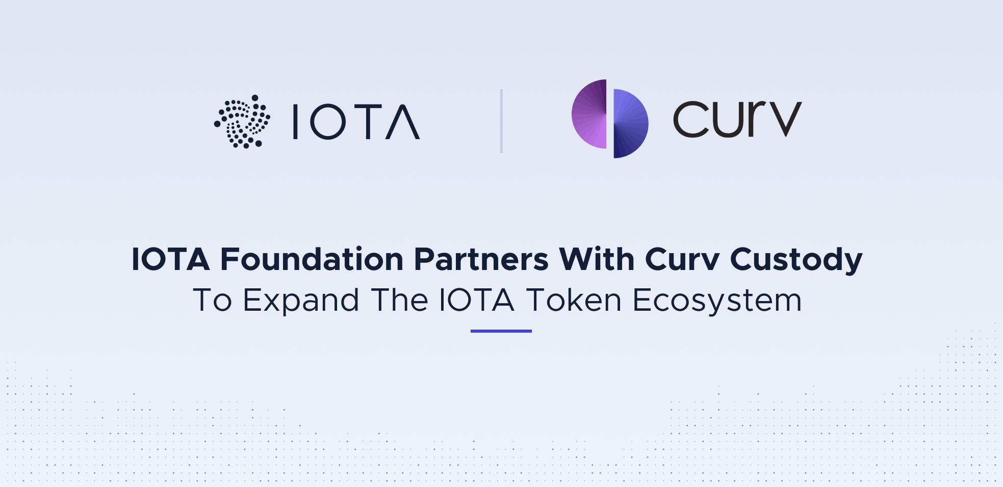 IOTA Foundation Partners With Curv Custody To Expand The IOTA Token Ecosystem\n(Thanks to Chrysalis!)