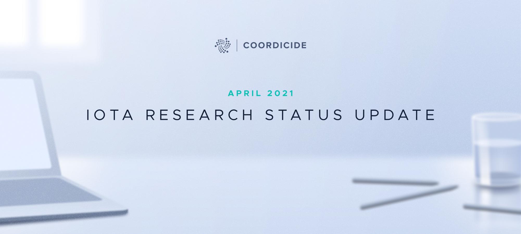 IOTA Research Status Update April 2021