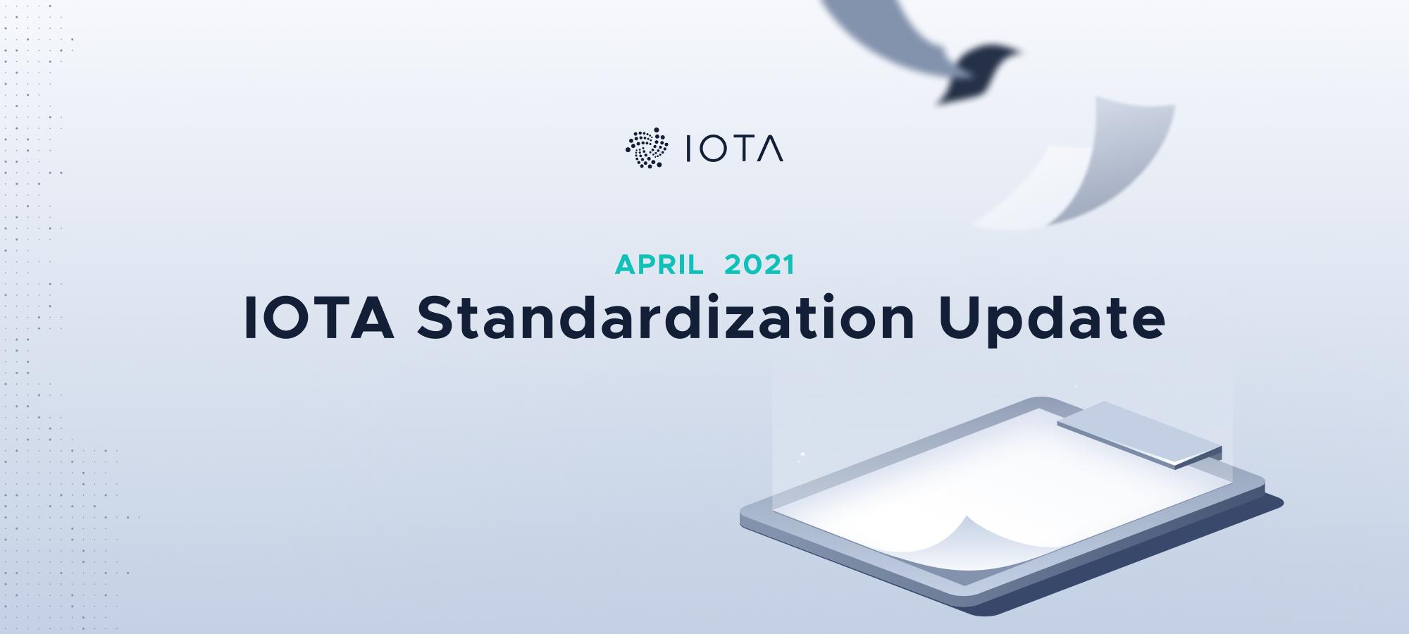 IOTA Standardization Update April 2021