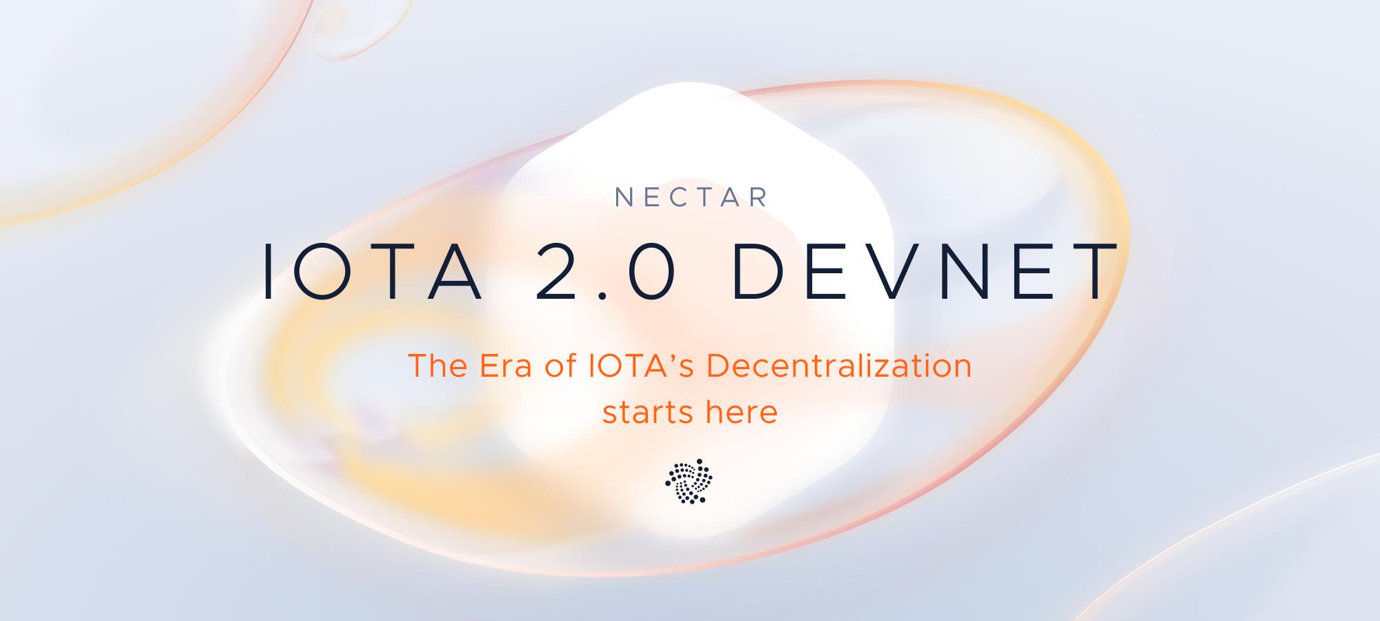 IOTA 2.0 DevNet (Nectar) - The Era of IOTA's Decentralization Starts Here