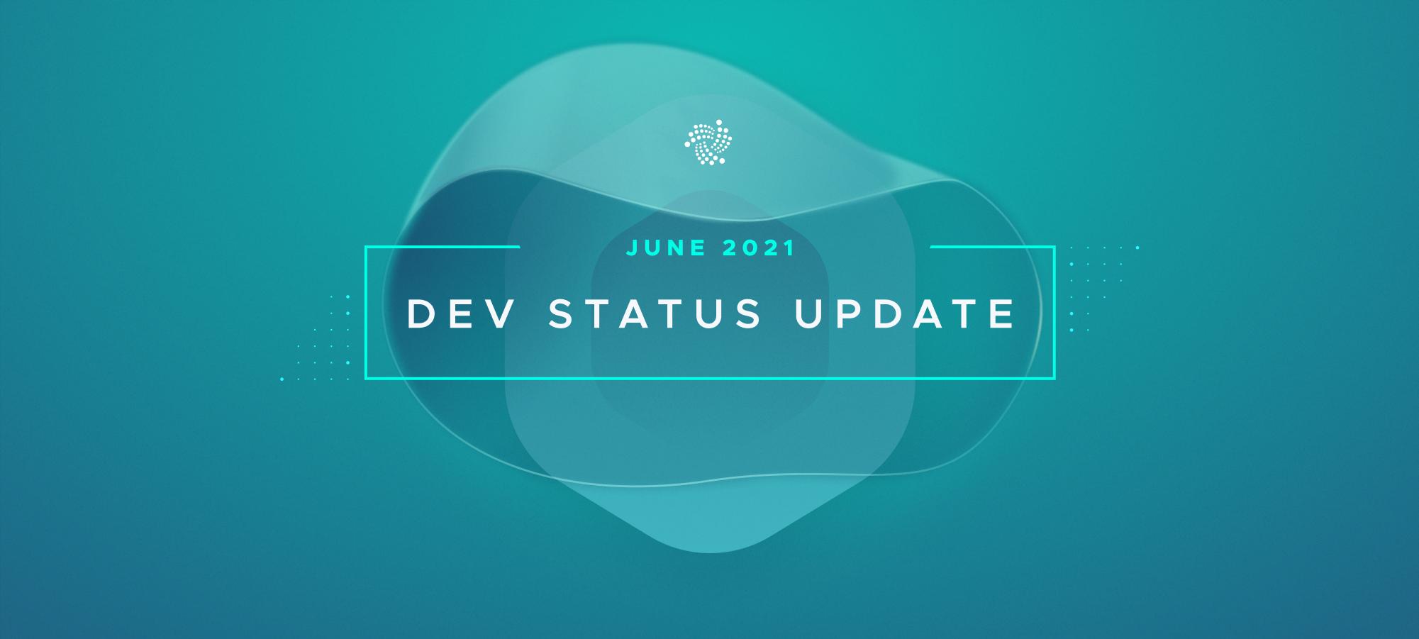 Dev Status Update - June 2021
