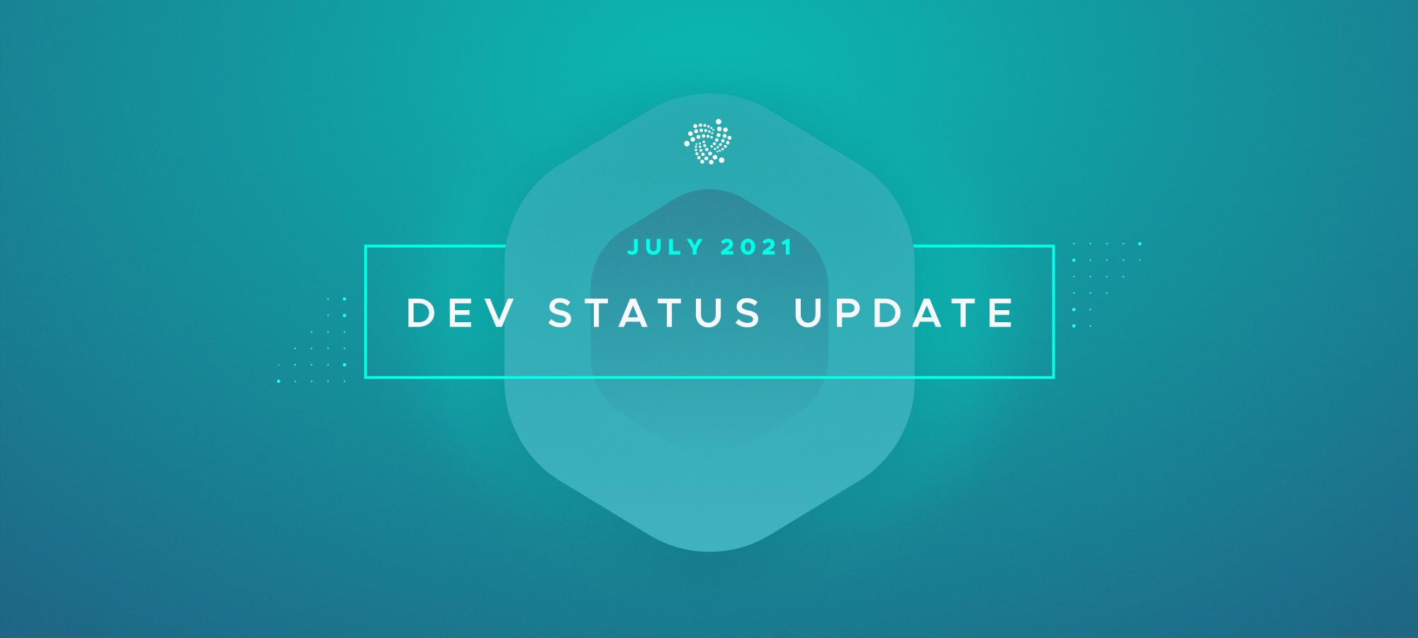 Dev Status Update - July, 2021
